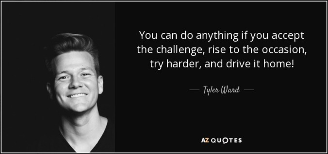 quote-you-can-do-anything-if-you-accept-the-challenge-rise-to-the-occasion-try-harder-and-tyler-ward-73-39-92